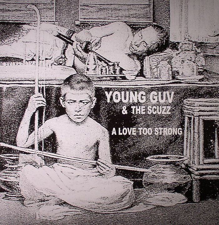 YOUNG GUV & THE SCUZZ - A Love Too Strong