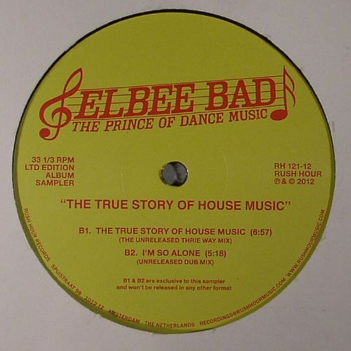 ELBEE BAD aka THE PRINCE OF DANCE MUSIC - The True Story Of House Music