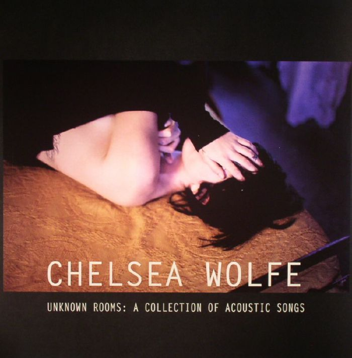 WOLFE, Chelsea - Unknown Rooms: A Collection Of Acoustic Songs