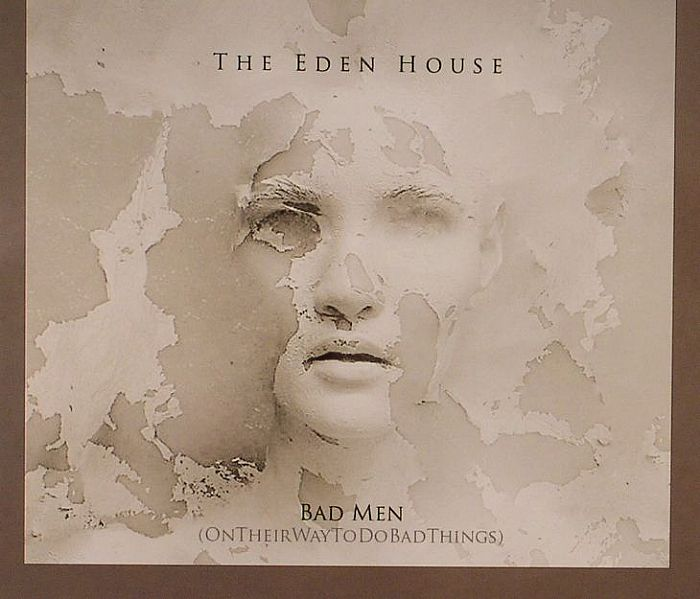 EDEN HOUSE, The - Bad Men (On Their Ways To Do Bad Things)