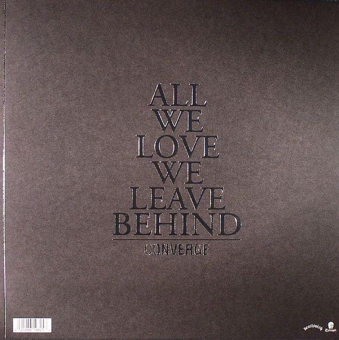 CONVERGE - All We Love We Leave Behind