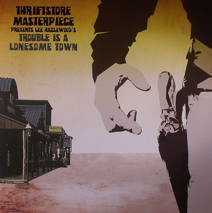 THRIFTSTORE MASTERPIECE - Thriftstore Masterpiece Presents Lee Hazlewood's Trouble Is A Lonesome Town
