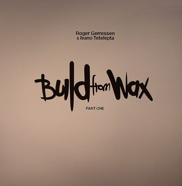 GERRESSEN, Roger/IVANO TETELEPTA - Build From Wax Part 1
