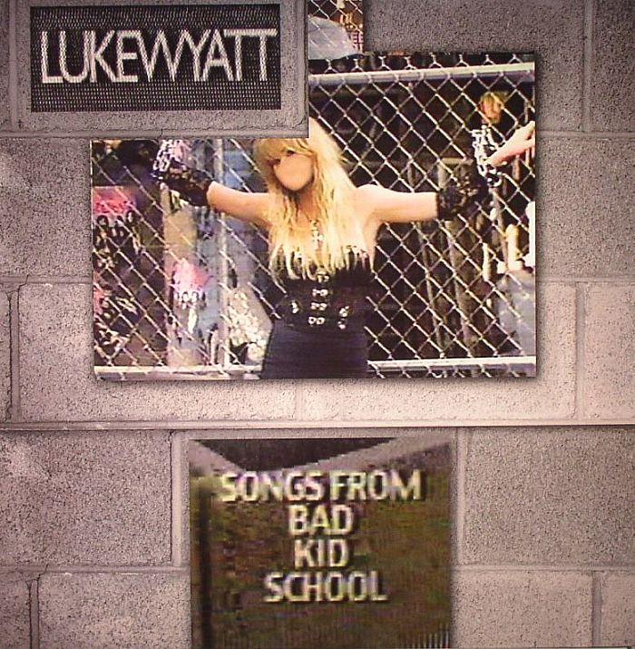 WYATT, Luke aka TORN HAWK - Songs From Bad Kid School