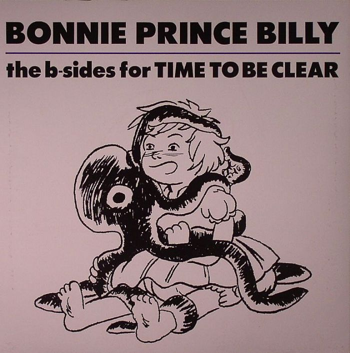 BONNIE PRINCE BILLY - The B Sides For Time To Be Clear