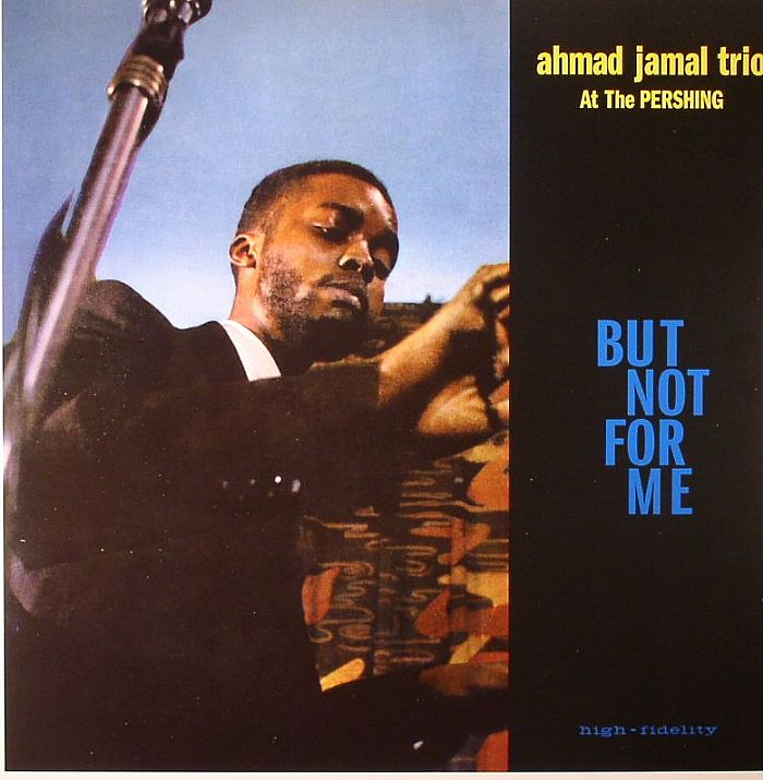 AHMAD JAMAL TRIO - At The Pershing: But Not For Me (remastered)