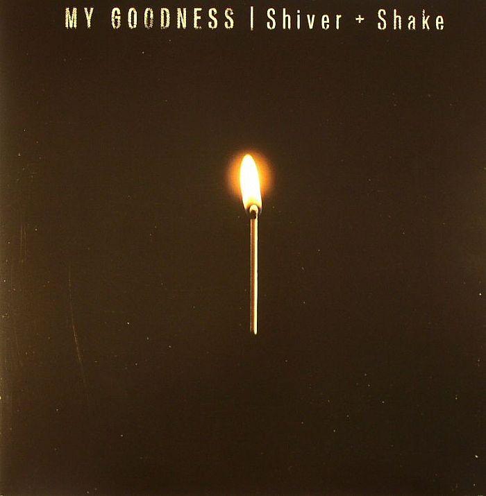 MY GOODNESS - Shiver & Shake