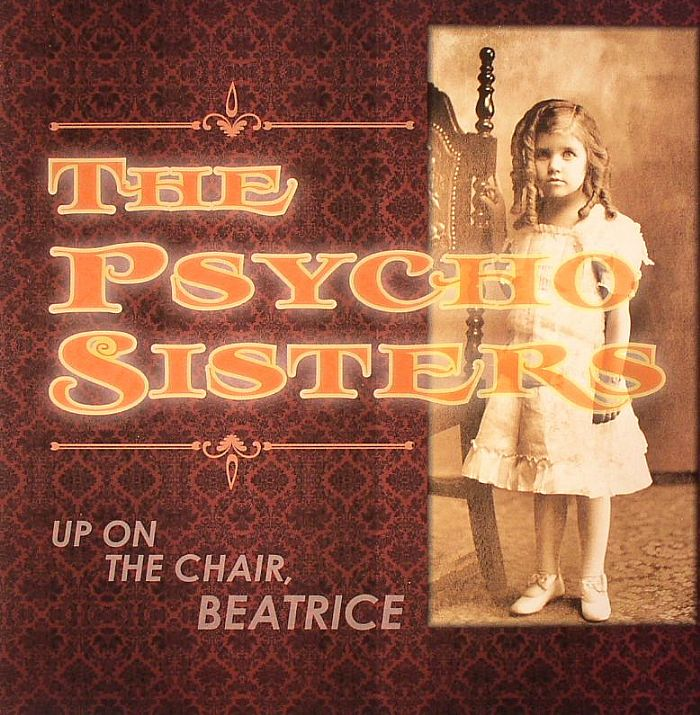 PSYCHO SISTERS, The - Up On The Chair Beatrice