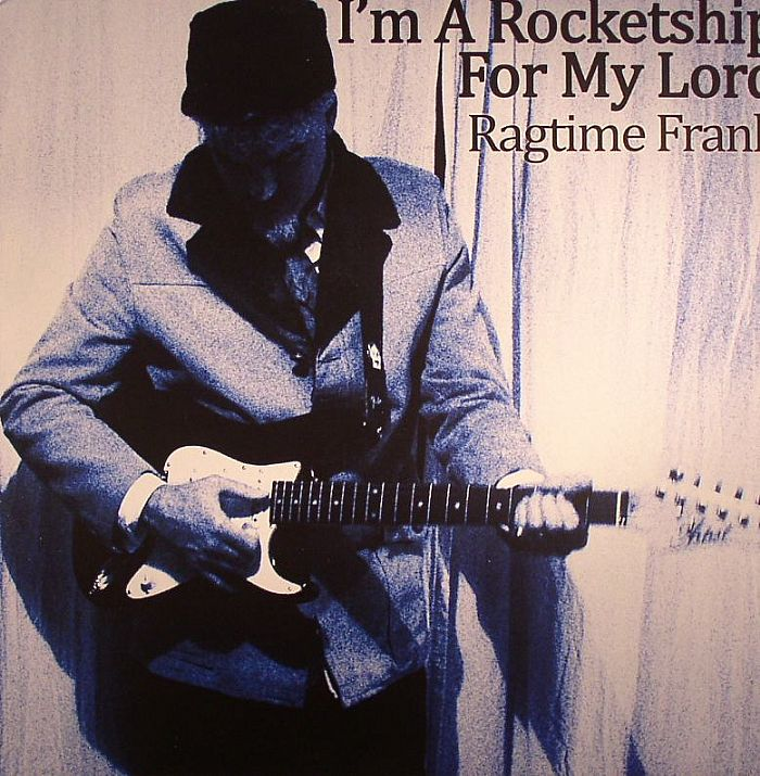 RAGTIME FRANK - I'm A Rocketship For My Lord