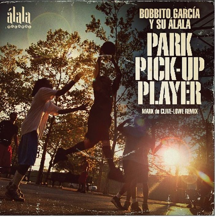 GARCIA, Bobbito Y SU ALALA - Park Pick-Up Player (Mark De Clive-Lowe remix)