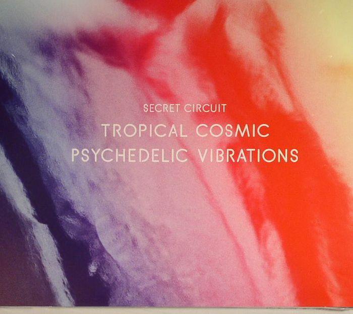 SECRET CIRCUIT - Tropical Cosmic Psychedlic Vibrations