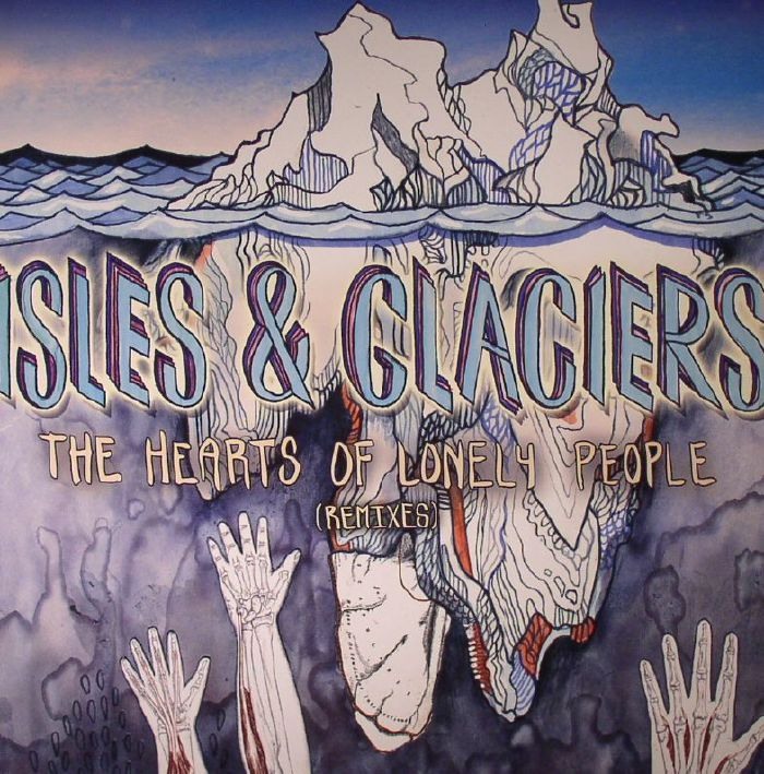 ISLES & GLACIERS - Hearts Of Lonely People (Remixes)