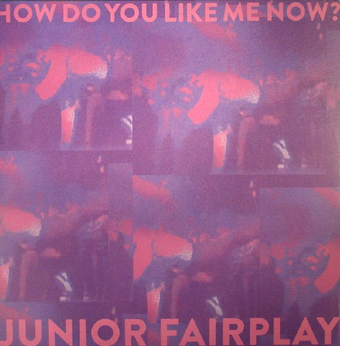 JUNIOR FAIRPLAY - How Do You Like Me Now?