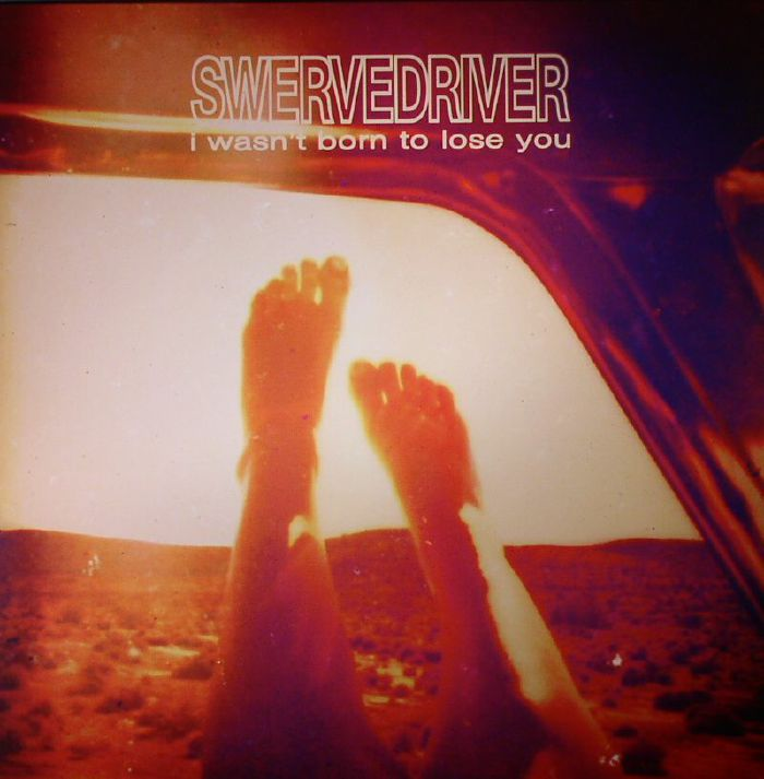 Swervedriver I Wasn T Born To Lose You Vinyl At Juno Records