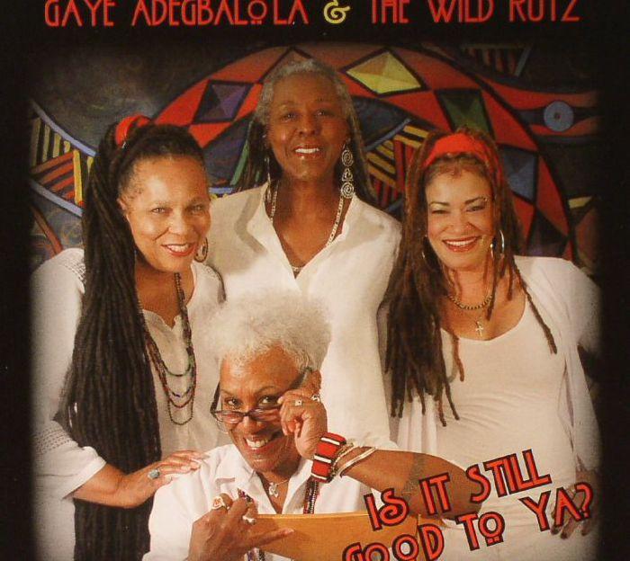 ADEGBALOLA, Gaye/THE WILD RUTZ - Is It Still Good To Ya?