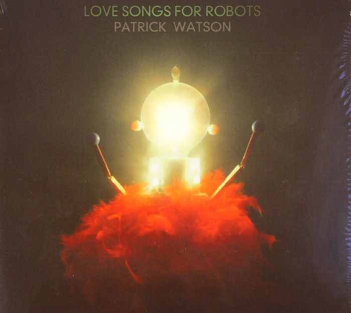 WATSON, Patrick - Love Songs For Robots