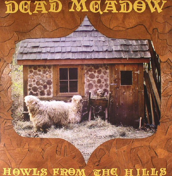 DEAD MEADOW - Howls From The Hills (reissue)