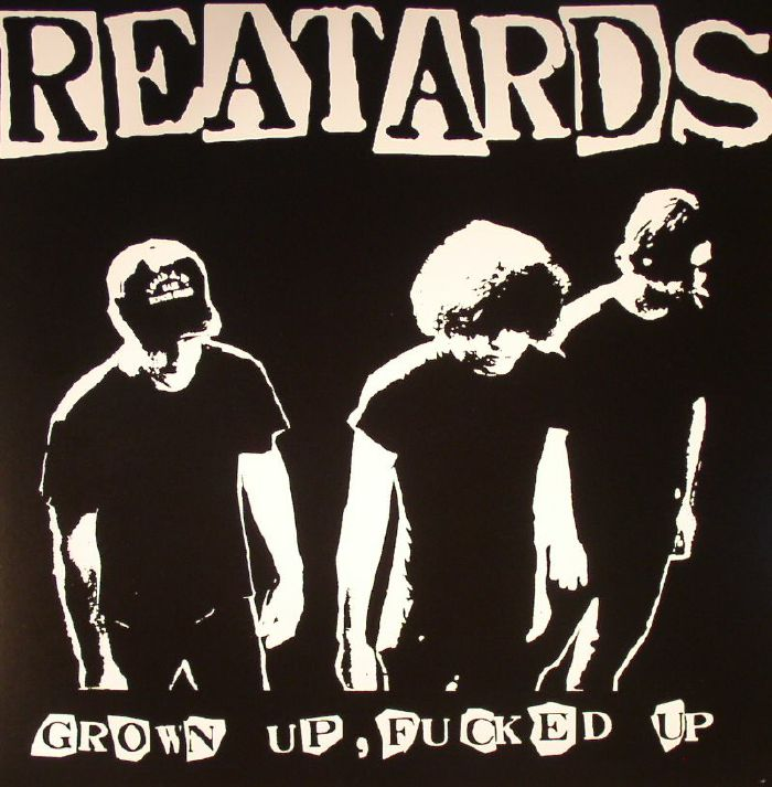 REATARDS - Grown Up Fucked Up