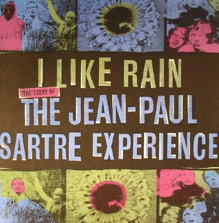 JEAN PAUL SARTRE EXPERIENCE, The - I Like Rain: The Story Of The Jean Paul Sartre Experience