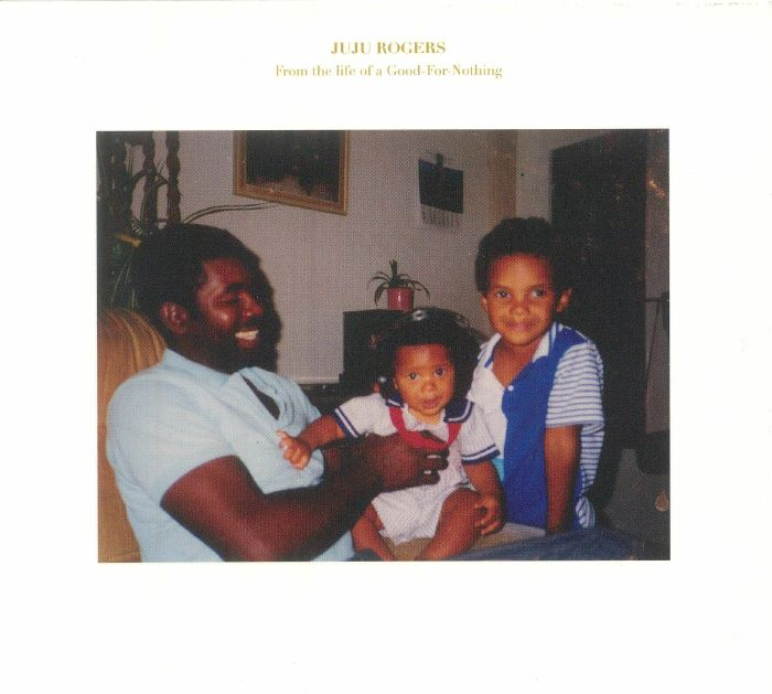 ROGERS, Juju - From The Life Of A Good For Nothing
