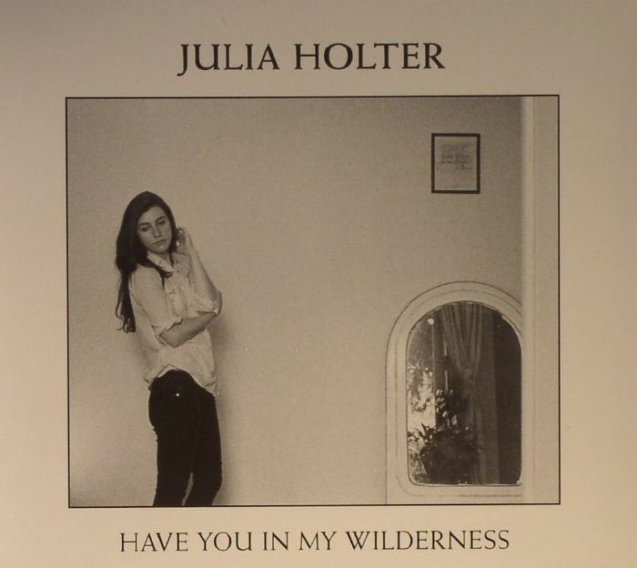HOLTER, Julia - Have You In My Wilderness