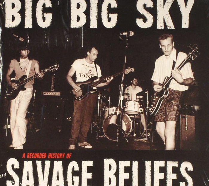 SAVAGE BELIEFS - Big Big Sky: A Recorded History Of Savage Beliefs