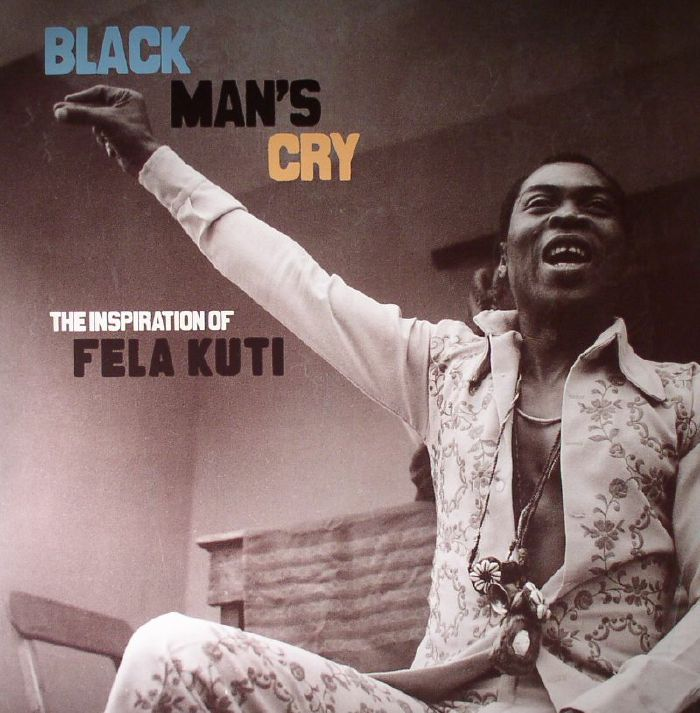 VARIOUS - Black Man's Cry: The Inspiration Of Fela Kuti