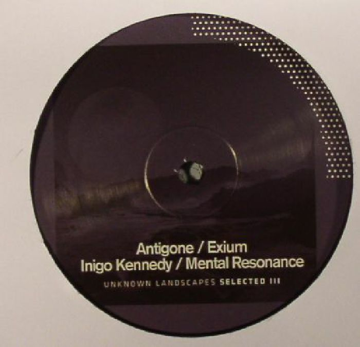 ANTIGONE/EXIUM/INIGO KENNEDY/MENTAL RESONANCE - Unknown Landscapes Selected III