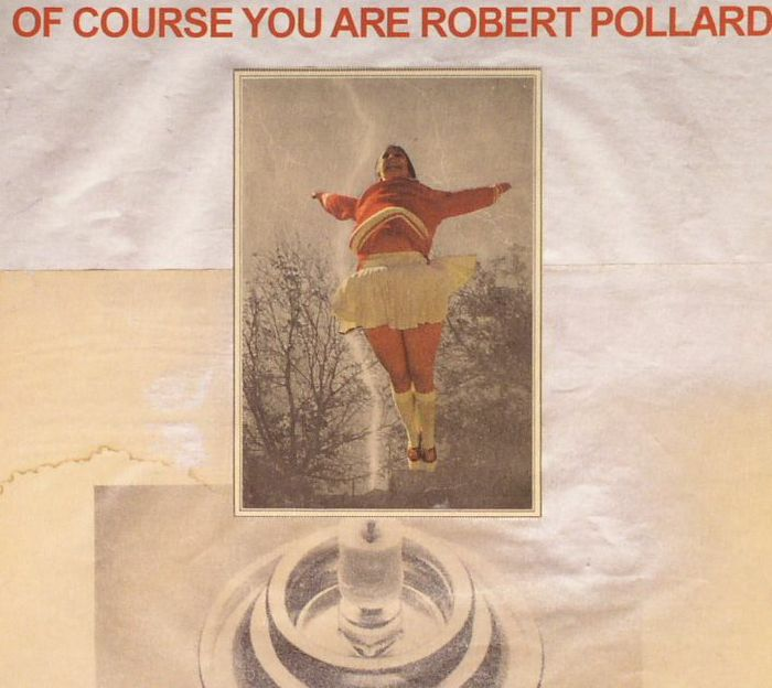 POLLARD, Robert - Of Course You Are
