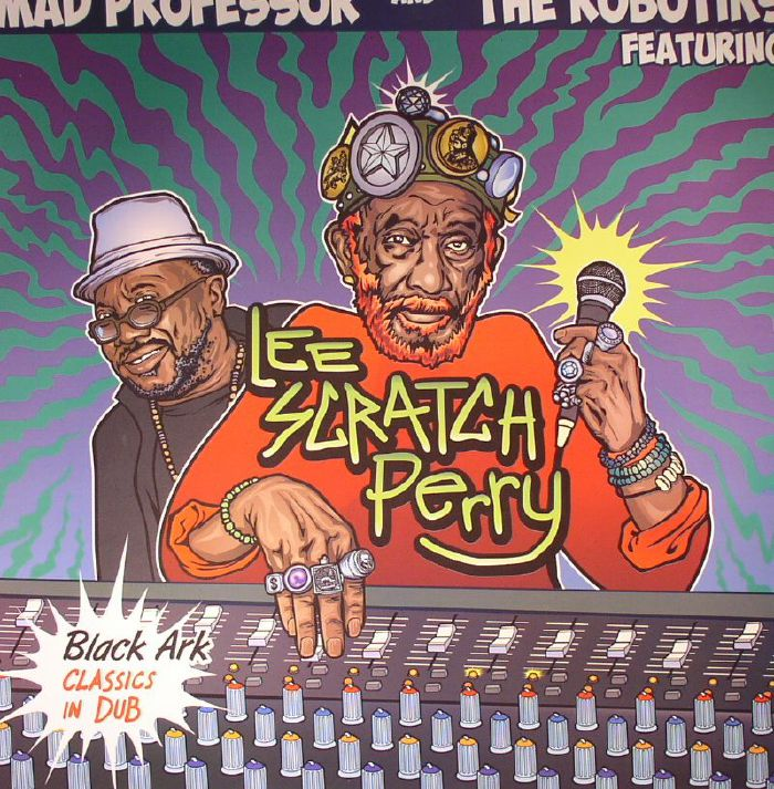 MAD PROFESSOR/THE ROBOTIKS feat LEE SCRATCH PERRY - Black Ark Classics In Dub