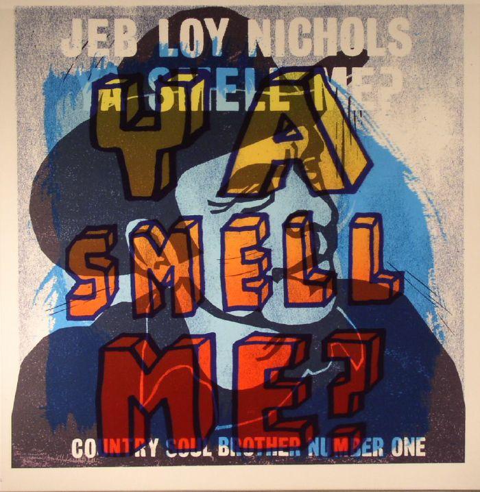 NICHOLS, Jeb Loy - Ya Smell Me?
