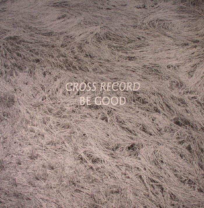 CROSS RECORD - Be Good