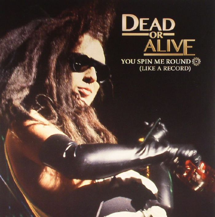 DEAD OR ALIVE - You Spin Me Round: Like A Record