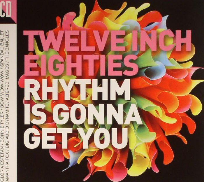 VARIOUS - Twelve Inch Eighties: Rhythm Is Gonna Get You