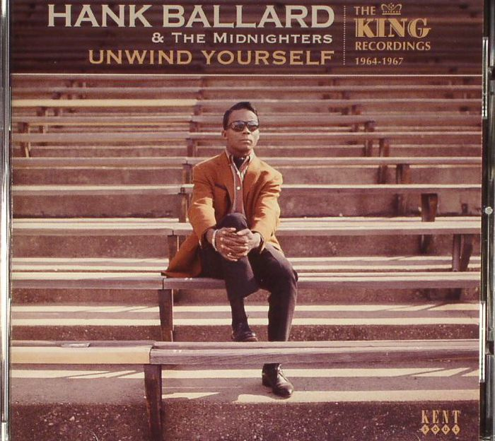 BALLARD, Hank & THE MIDNIGHTERS - Unwind Yourself: The King Recordings 1964-1967