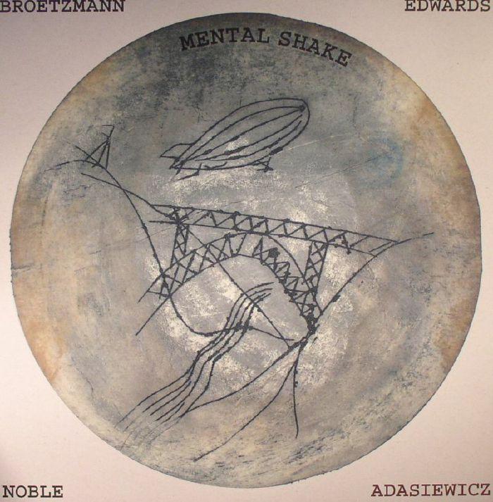 BROETZMANN/ADASIEWICZ/EDWARDS/NOBLE - Mental Shake