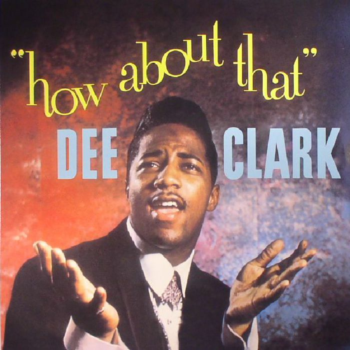 CLARK, Dee - How About That (reissue)