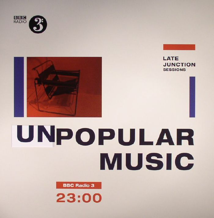 VARIOUS - BBC Late Junction Sessions: Unpopular Music