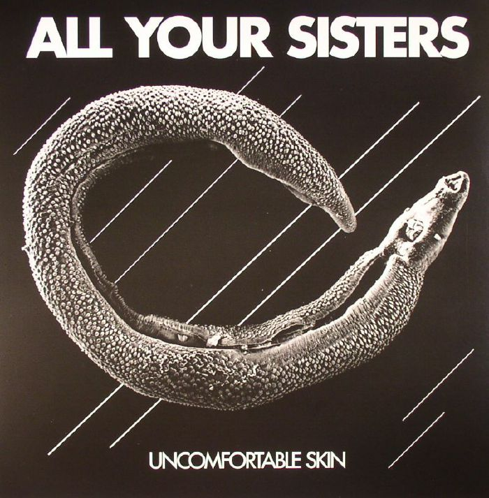 ALL YOUR SISTERS - Uncomfortable Skin
