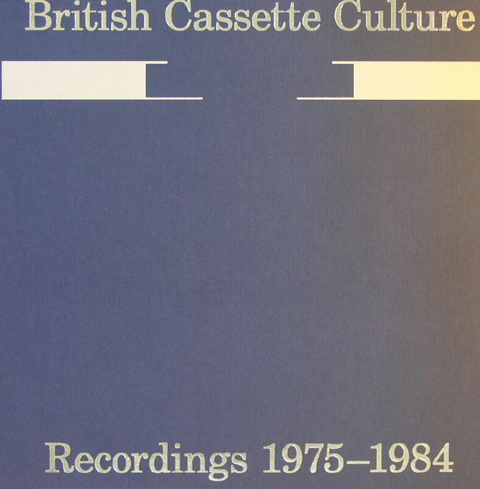 VARIOUS - British Cassette Culture: Recordings 1975-1984