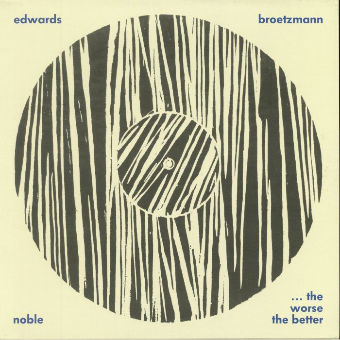BROETZMANN, Peter/JOHN EDWARDS/STEVE NOBLE - The Worse The Better: Live At Cafe OTO (reissue)