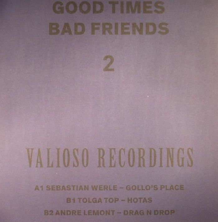 WERLE, Sebastian/TOLGA TOP/ANDRE LEMONT - Good Times Bad Friends Part 2
