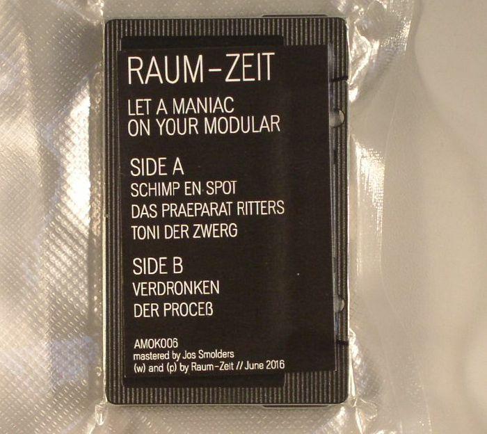 RAUM ZEIT - Let A Maniac On Your Modular