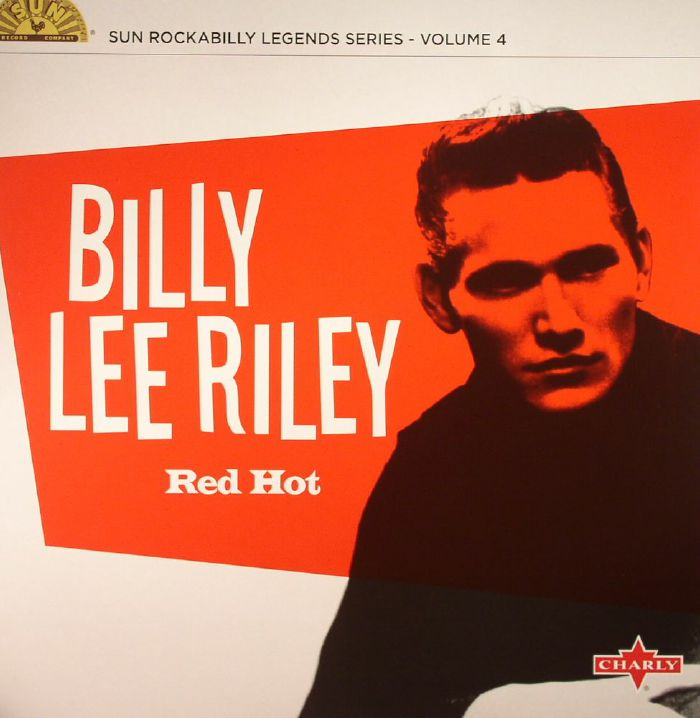 RILEY, Billy Lee - Red Hot: Sun Rockabilly Legend Series Volume 4 (remastered)