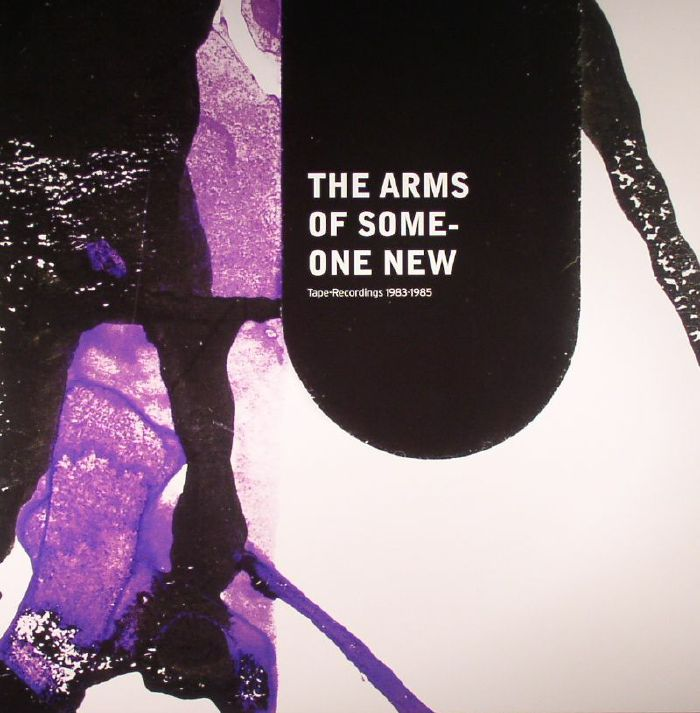 ARMS OF SOMEONE NEW, The - Tape Recordings 1983-1985