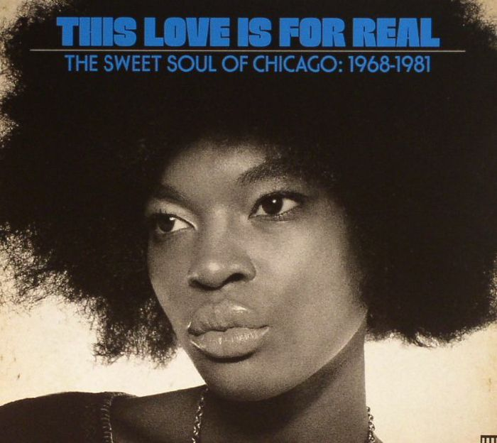 VARIOUS - This Love Is For Real: The Sweet Soul Of Chicago: 1968-1981
