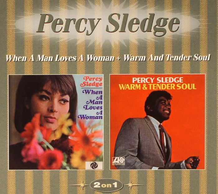 SLEDGE, Percy - When A Man Loves A Woman/Warm & Tender Soul