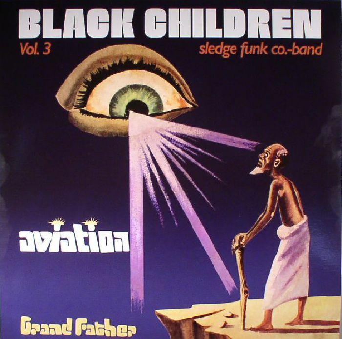 BLACK CHILDREN SLEDGE FUNK CO BAND - Vol 3: Aviation Grand Father (reissue)