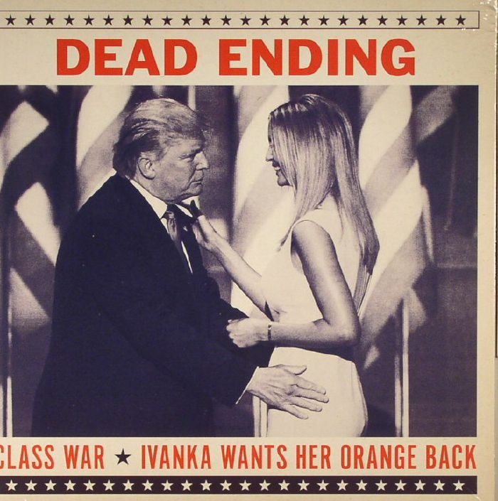 DEAD ENDING - Class War/Ivanka Wants Her Orange Back