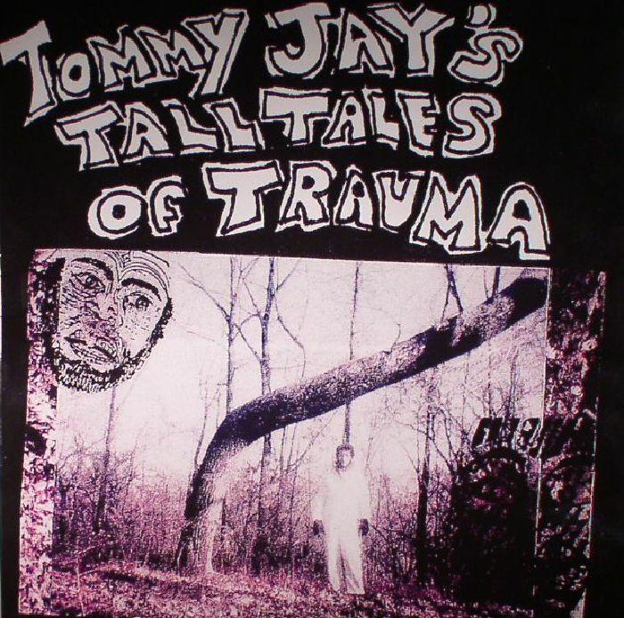 JAY, Tommy - Tommy Jay's Tall Tales Of Trauma